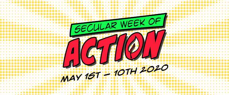 Join us for Secular Week of Action! May 1-10, 2020